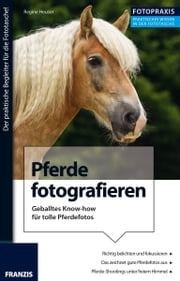 Foto Praxis Pferde fotografieren - Geballtes Know-how für das perfekte Pferde-Shooting ebook by Regine Heuser