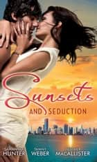 Sunsets & Seduction: Mine Until Morning / Just for the Night / Kept in the Dark ebook by Samantha Hunter, Tawny Weber, Heather MacAllister