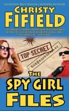 The Spy Girls Files ebook by Christy Fifield