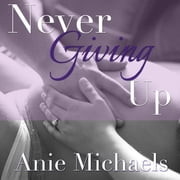 Never Giving Up audiobook by Anie Michaels