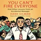 You Can't Fire Everyone - And Other Insights from an Accidental Manager オーディオブック by Hank Gilman, Don Hagen