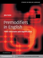 Premodifiers in English - Their Structure and Significance ebook by Jim Feist