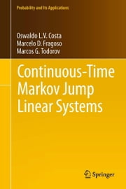 Continuous-Time Markov Jump Linear Systems ebook by Oswaldo Luiz do Valle Costa,Marcelo D. Fragoso,Marcos G. Todorov