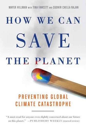 How We Can Save the Planet - Preventing Global Climate Catastrophe ebook by Mayer Hillman,Tina Fawcett,Sudhir Chella Rajan