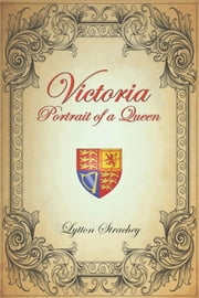 VICTORIA: Portrait of a Queen ebook by Lytton Strachey