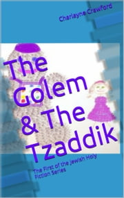 The Golem & The Tzaddik ebook by Charlayne Crawford