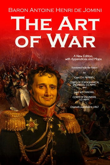 The Art of War. A New Edition, with Appendices and Maps ebook by Jomini, Antoine Henri