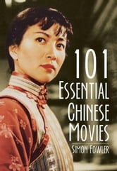 101 Essential Chinese Movies ebook by Fowler, Simon