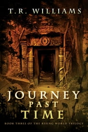 Journey Past Time - Book Three of the Rising World Trilogy ebook by T. R. Williams