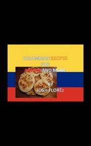 COLOMBIAN RECIPES FOR AREPAS AND MORE ebook by JOSH FLORÉZ