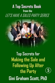 Top Secrets for Making the Sale and Following Up After the Party ebook by Gini Graham Scott