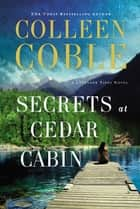 Secrets at Cedar Cabin ebook by Colleen Coble