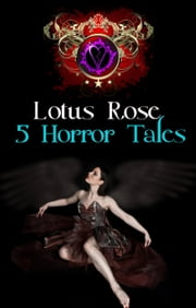 5 Horror Tales ebook by Lotus Rose