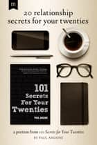 20 Relationship Secrets for Your Twenties ebook by Paul Angone