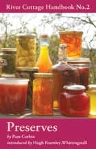 Preserves - River Cottage Handbook No.2 ebook by Ms Pam Corbin