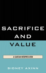 Sacrifice and Value - A Kantian Interpretation ebook by Sidney Axinn