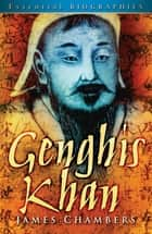Genghis Khan: Essential Biographies ebook by James Chambers