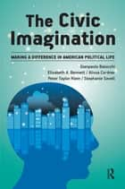 Civic Imagination - Making a Difference in American Political Life ebook by Gianpaolo Baiocchi, Elizabeth A Bennett, Alissa Cordner,...