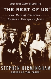 """The Rest of Us"" - The Rise of America's Eastern European Jews ebook by Stephen Birmingham"