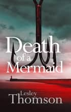 Death of a Mermaid - a page-turning and evocative thriller set on the coast ebook by Lesley Thomson
