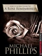 A Rose Remembered ebook by Michael Phillips