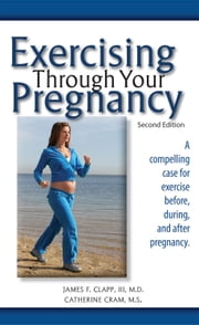 Exercising Through Your Pregnancy ebook by James F. Clapp III, MD,Catherine Cram, MS