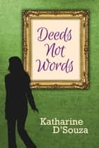 Deeds Not Words ebook by Katharine D'Souza
