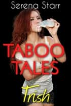 Taboo Tales - Trish (Lactation Erotica) ebook by Serena Starr