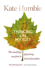 Thinking on My Feet - The small joy of putting one foot in front of another ebook by Kate Humble
