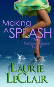 Making A Splash (Book 8 - Once Upon A Romance Series) ebook by Laurie LeClair