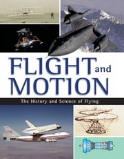 Flight and Motion - The History and Science of Flying ebook by Dale Anderson,Ian Graham,Brian Williams