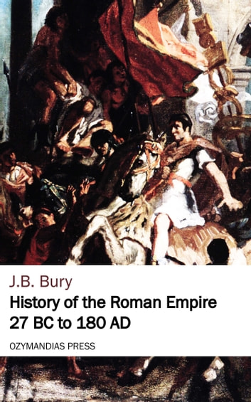 History of the Roman Empire 27 BC to 180 AD ebook by J. B. Bury