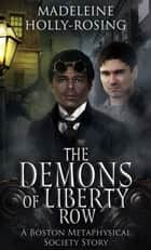 The Demons of Liberty Row: A Boston Metaphysical Society Story ebook by M. Holly-Rosing
