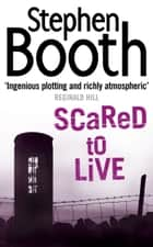 Scared to Live (Cooper and Fry Crime Series, Book 7) ebook by Stephen Booth