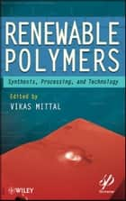 Renewable Polymers ebook by Vikas Mittal