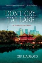 Don't Cry, Tai Lake ebook by Qiu Xiaolong