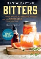 Simple Recipes for Artisanal Bitters and the Cocktails that Love Them ebook by Will Budiaman