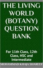 The Living World (Botany) Question Bank ebook by Mohmmad Khaja Shareef