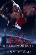 Taken By The Mob Boss - A Dark Mafia Romance Series, #1 ebook by