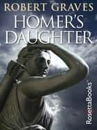 Homer's Daughter ebook by Robert Graves