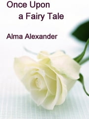 Once Upon a Fairy Tale ebook by Alma Alexander