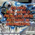 Solving Real World Problems with Mechanical Engineering ebook by Therese Shea,Shalini Saxena