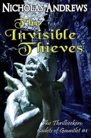 The Invisible Thieves - The Thrillseekers: Cadets of Gauntlet, #1 ebook by Nicholas Andrews