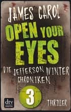 Open Your Eyes - Die Jefferson-Winter-Chroniken 3 ebook by James Carol, Wolfram Ströle