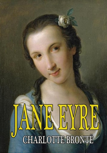 JANE EYRE - AN AUTOBIOGRAPHY ebook by CHARLOTTE BRONTË