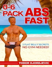 0-6 Pack Abs Fast: 5 Flat Belly Secrets - No Gym Needed!