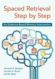 Spaced Retrieval Step by Step - An Evidence-Based Memory Intervention ebook by Jeanette E. Benigas,Jennifer A. Brush,Gail M. Elliot