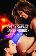 Every Savage Can Reproduce: Pride and Prejudice-inspired science fiction ebook by Enid Wilson
