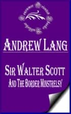Sir Walter Scott and the Border Minstrelsy (Annotated) ebook by Andrew Lang