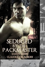 Seduced by the Packmaster (m/m) ebook by Sasha Merin